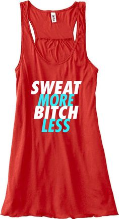 Hey, I found this really awesome Etsy listing at http://www.etsy.com/listing/152548916/sweat-more-b-tch-less-train-gym-tank-top