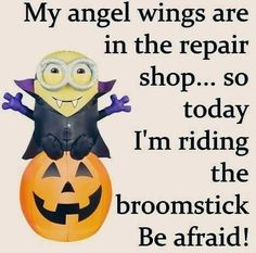 My angel wings are in the repair shop. so today I'm riding the broomstick. Be afraid! Minion Jokes, Minions Quotes, Funny Minion, Minions Pics, Evil Minions, Archie Comics, Funny Cartoons, Funny Jokes, Hilarious