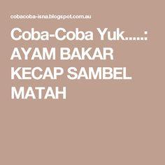 Coba-Coba Yuk.....: AYAM BAKAR KECAP SAMBEL MATAH