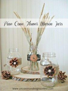 mason jar pine cone flowers - Uncommon Designs...