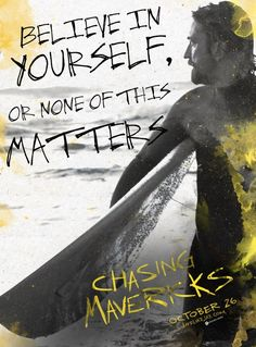 Believe in yourself, or none of this matters. Chasing Mavericks
