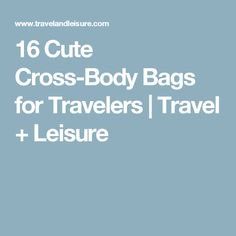 16 Cute Cross-Body Bags for Travelers | Travel + Leisure