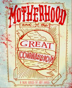 Motherhood and The Great Commission. Creative ways for you and your children to participate in The Great Commission daily.