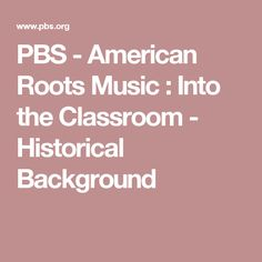 PBS - American Roots Music : Into the Classroom - Historical Background