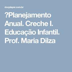 ⭐Planejamento Anual. Creche I. Educação Infantil. Prof. Maria Dilza