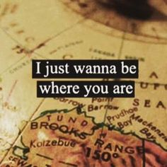 I Just Want To Be Where You Are long distance relationships