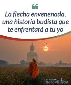 La flecha envenenada, una historia budista que te enfrentará a tu yo   Descubre en  una #parábola #budista llamada la flecha envenenada compuesta por una historia del hombre que no se #enfrentó a su yo  #Curiosidades