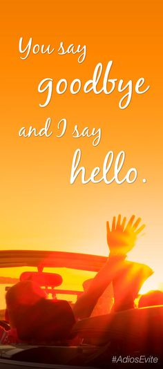 You say goodbye and I say hello. #quote #inspiration #AdiosEvite  #lyrics #music #beatles #hello #goodbye