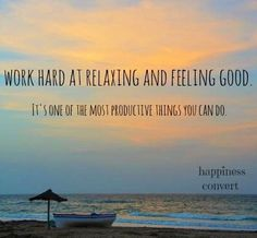 Relax and feel good quote via www.Facebook.com/HappinessConvert