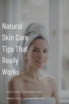 Natural Skin Care Tips That Really Works - Sessie on the Web