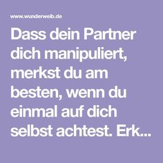 Dass dein Partner dich manipuliert, merkst du am besten, wenn du einmal auf dich selbst achtest. Erkennst du dich in diesen fünf Dingen Depression, Coaching, Life Hacks, Tips, Super, Board, Fitness, Losing Weight, Weights