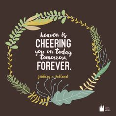 """""""Heaven is cheering you on today, tomorrow, forever."""" - Jeffrey R. Holland"""