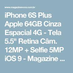 """iPhone 6S Plus Apple 64GB Cinza Espacial 4G - Tela 5.5"""" Retina Câm. 12MP + Selfie 5MP iOS 9 - Magazine Lucimarmagzine"""