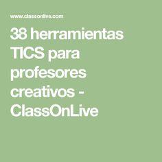38 herramientas TICS para profesores creativos - ClassOnLive