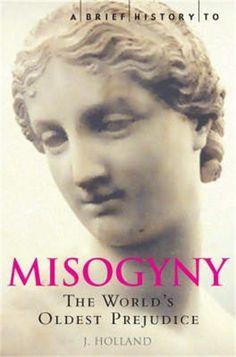 A Brief History of Misogyny: The World's Oldest Prejudice by Jack Holland, http://www.amazon.com/dp/B00718VFGC/ref=cm_sw_r_pi_dp_fyAhub1PZ44ZF