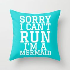SORRY I CAN'T RUN I'M A MERMAID Throw Pillow