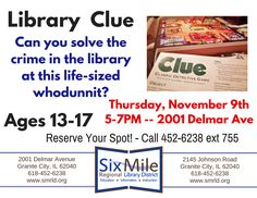 Library Clue Ages 13-17 Can you solve the crime in the library at the life-sized whodunit? Test your powers of deduction on Thursday, November 9 5-7 PM 2001 Delmar Ave Call 452-6238 ext 755 to reserve your spot now!  #Clue