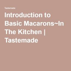 Introduction to Basic Macarons~In The Kitchen | Tastemade