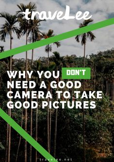 Find out more about why you don't need a good camera to take pictures!