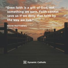 """""""Even faith is a gift of God, not something we earn. Faith cannot save us if we deny that faith by the way we live. Catholic Quotes, Catholic Prayers, Religious Quotes, Catholic Daily Reflections, Dynamic Catholic, Divine Mercy, Prayer Quotes, Pro Life, God Is Good"""