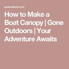 How to Make a Boat Canopy | Gone Outdoors | Your Adventure Awaits