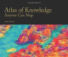 Atlas of Knowledge: Anyone Can Map by Katy Börner   Walter Sci/Eng Library Sci/Eng Books (Level F) (Quarto QA90 .B6624 2015 )