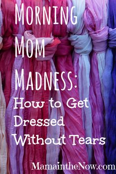 Morning Mom Madness: How to Get Dressed Without Tears. Quick and easy step by step instructions for mothers everywhere to get ready for the day. This is funny, encouraging and empowering!