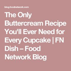 The Only Buttercream Recipe You'll Ever Need for Every Cupcake | FN Dish – Food Network Blog
