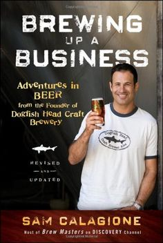Buy Brewing Up a Business: Adventures in Beer from the Founder of Dogfish Head Craft Brewery by Sam Calagione and Read this Book on Kobo's Free Apps. Discover Kobo's Vast Collection of Ebooks and Audiobooks Today - Over 4 Million Titles! Starting A Brewery, Beer Brewing Kits, Beer Brewery, Nano Brewery, Brewing Company, Brew Your Own Beer, Dogfish Head, Beer Recipes, Homebrew Recipes