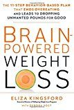 Brain-Powered Weight Loss: The 11-Step Behavior-Based Plan That Ends Overeating and Leads to Dropping Unwanted Pounds for Good  Losing weight and successfully maintaining it over the long term is not as much about what you put in your stomach; its more about whats happening in the brain. In Brain-Powered Weight Loss psychotherapist and weight management expert Eliza Kingsford shows that more than 90 percent of people who go on diet programs (even healthy ones) fail or eventually regain…