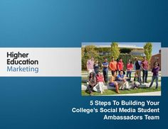 5-steps-to-building-your-colleges-social-media-student-ambassadors-team by Higher Education Marketing via Slideshare