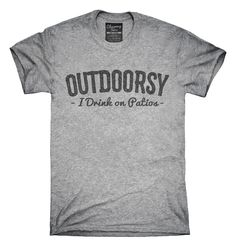 I Am Outdoorsy Drink On Patios T-shirts, Hoodies,