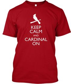 Keep Calm and Cardinal On $11. Get it while it last. St. Louis Cardinals Need this shirt!