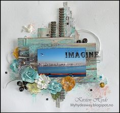 Imagine - Prima mixed media summer layout created with the French Riviera collection. Prima flowers and parts from an old sewing machine. Created by Kirsten Hyde