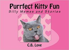 Purrfect Kitty Fun: Silly Memes and Stories - Kindle edition by C.B. Love. Humor & Entertainment Kindle eBooks @ Amazon.com.