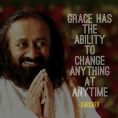 Grace has the ability to change anything at anytime. ~Sri Sri Ravi Shankar  #grace #change #ability #anything #anytime #quotes