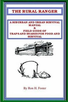 THE RURAL RANGER A SUBURBAN AND URBAN SURVIVAL MANUAL & FIELD GUIDE OF TRAPS AND SNARES FOR FOOD AND SURVIVAL by Ron Foster, http://www.amazon.com/dp/B00116BCDG/ref=cm_sw_r_pi_dp_RJ8nrb1X10C14