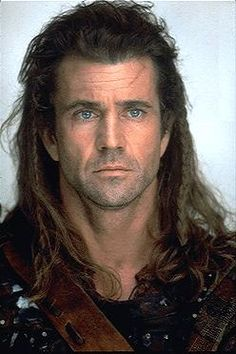Braveheart - Mel Gibson. Still in love!
