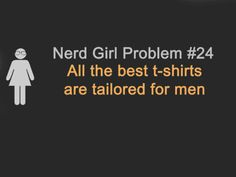 Nerd Girl Problems~Yep, I love men's t-shirts the best! I'm a total nerd. Nerd Girl Problems, Fangirl Problems, Geek Out, Nerd Geek, Fandoms, Frases Humor, Nerd Love, Geek Girls, Girl Gamer
