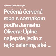 Pečená červená repa s cesnakom podľa Jamieho Olivera: Úplne najlepšie jedlo z tejto zeleniny, aké som kedy ochutnala! Ale, Food And Drink, Healthy Recipes, Healthy Food, Foods, Healthy Foods, Food Food, Healthy Eating Facts, Ales