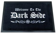"gothstore: """"Welcome To The Dark Side"" Gothic Doormat. Indoor / Outdoor. Non-Stick rubber backing. Buy Here: http://amzn.to/1HaOhDw """