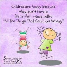 """Children are happy because they don't have a file in their minds called """"All the Things That Could Go Wrong."""" ~MARIANNE WILLIAMSON _More fantastic quotes on: https://www.facebook.com/SilverLiningOfYourCloud  _Follow my Quote Blog on: http://silverliningofyourcloud.wordpress.com/"""