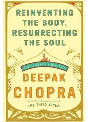 Reinventing the Body, Resurrecting the Soul - Deepak Chopra