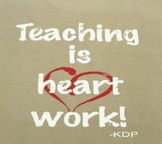 Teaching is heart work!