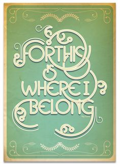 weandthecolor:    This Is Where I Belong - Typographic Poster  Typographic Poster Design  by Neal McCullough.  More typography inspiration.  posted byW.A.T.C.Facebook//Twitter//Google+//Pinterest