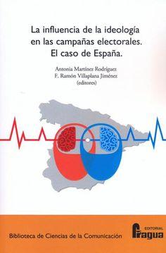 La influencia de la ideología en las campañas electorales : el caso de España/ Antonia Martínez Rodríguez, F. Ramón Villaplana Jiménez (editores)