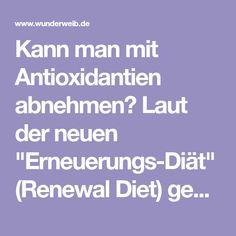 """Kann man mit Antioxidantien abnehmen? Laut der neuen """"Erneuerungs-Diät"""" (Renewal Diet) geht es tatsächlich - und das auf gesunde Art und"""