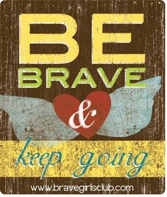 """You have felt this way before, you have done hard things before, and you have made it through it all before. You have come out stronger, better, wiser, braver, and smarter than you were before, just like you will this time. Be Brave & keep going."" Brave Girls Club"