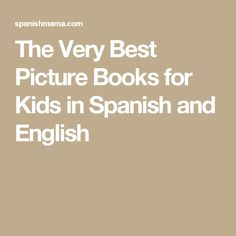 The Very Best Picture Books for Kids in Spanish and English