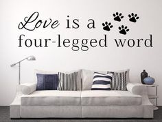 Love Is A Four-Legged Word Vinyl Wall Decal, Pet Wall Art, Dog and Cat Wall Signs, Wall Art Pet, Pet Lover Decal, Pet Theme Sign - Inspirational Wall Signs